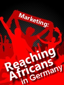 Marketing Communication: Reaching and targeting Africans in Germany!